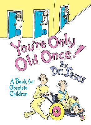 You're Only Old Once! : A Book for Obsolete Children by Dr. Seuss