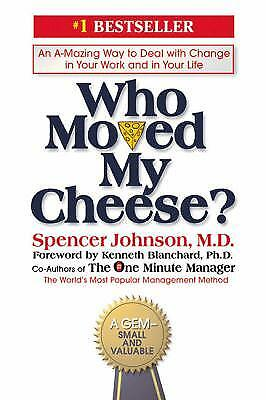 Who Moved My Cheese?: An Amazing Way to Deal with Change in Your Work and in...