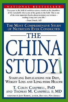 The China Study: The Most Comprehensive Study of Nutrition Ever Conducted...