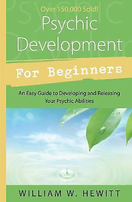Psychic Development for Beginners: An Easy Guide to Releasing and Developing...