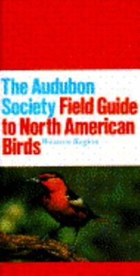 The Audubon Society Field Guide to North American Birds: Western Region...