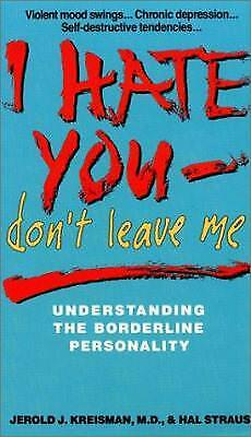 I Hate You, Don't Leave Me : Understanding the Borderline Personality