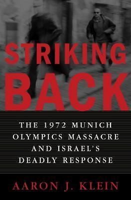 Striking Back : The 1972 Munich Olympics Massacre and Israel's Deadly Response