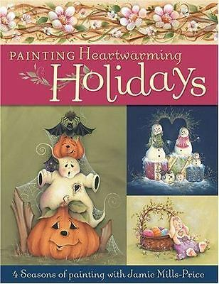 Painting Heartwarming Holidays : 4 Seasons of Painting by Jamie Mills-Price