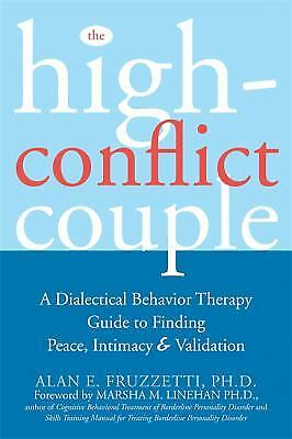 The High-Conflict Couple : A Dialectical Behavior Therapy Guide to Finding...