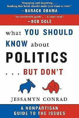What You Should Know about Politics... But Don't : A Nonpartisan Guide to the...