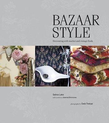 Bazaar Style : Decorating with Market and Vintage Finds by Selina Lake