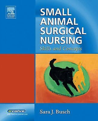 Small Animal Surgical Nursing : Skills and Concepts by Sara J. Busch