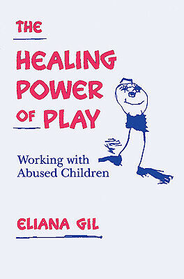The Healing Power of Play : Working with Abused Children by Eliana Gil