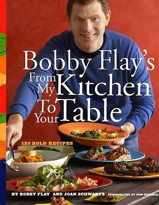Bobby Flay's from My Kitchen to Your Table by Bobby Flay; Joan Schwartz