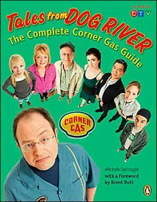 Tales From Dog River: The Complete Corner Gas Guide by Sponagle, Michele