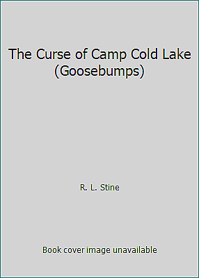 The Curse of Camp Cold Lake (Goosebumps) by R. L. Stine