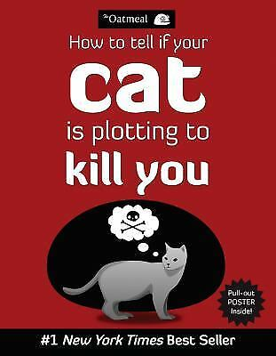 How to Tell If Your Cat Is Plotting to Kill You by Matthew Inman; Oatmeal Staff