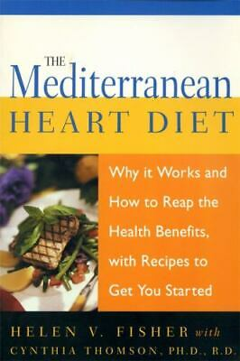 The Mediterranean Heart Diet : Why It Works and How to Reap the Health...