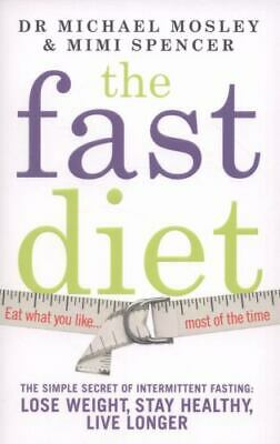 The Fast Diet : The Simple Secret of Intermittent Fasting - Lose Weight, Stay...