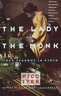 The Lady and the Monk : Four Seasons in Kyoto by Pico Iyer