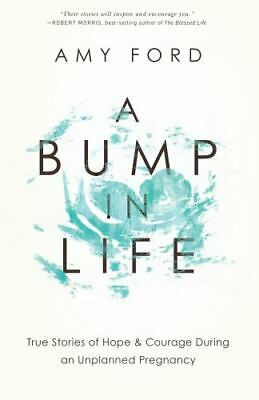 A Bump in Life : True Stories of Hope and Courage During an Unplanned Pregnancy