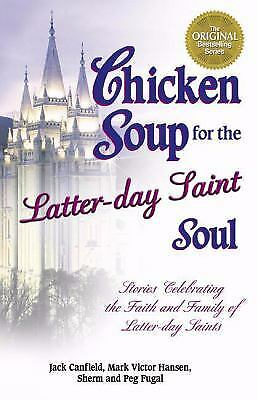 Chicken Soup for the Latter-Day Saint Soul : Stories Celebrating the Faith...