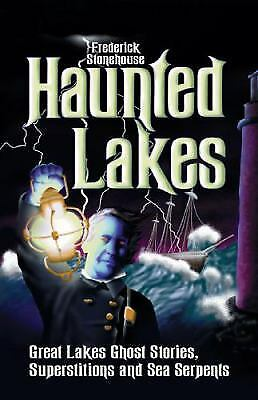 Haunted Lakes : Great Lakes Ghost Stories, Superstitions and Sea Serpents