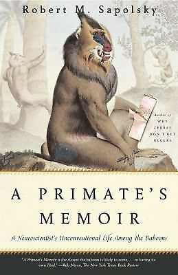 A Primate's Memoir : A Neuroscientist's Unconventional Life among the Baboons