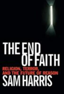 The End of Faith : Religion, Terror, and the Future of Reason by Sam Harris