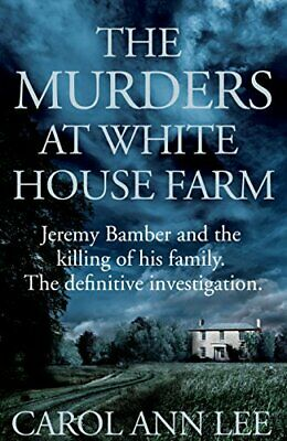 The Murders at White House Farm: Jeremy Bamber and the kill... by Lee, Carol Ann