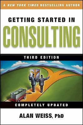 Getting Started in Consulting by Weiss; Alan Weiss