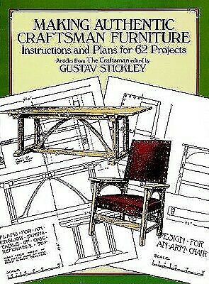 Making Authentic Craftsman Furniture : Instructions and Plans for 62 Projects