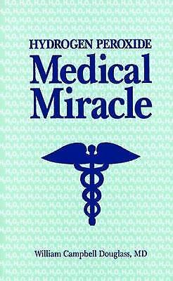 Hydrogen Peroxide: Medical Miracle by Douglass, William Campbell