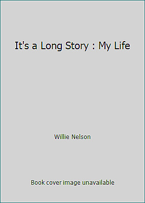 It's a Long Story : My Life by Willie Nelson