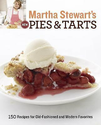 Martha Stewart's New Pies and Tarts : 150 Recipes for Old-Fashioned and...