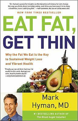 Eat Fat, Get Thin : Why the Fat We Eat Is the Key to Sustained Weight Loss...