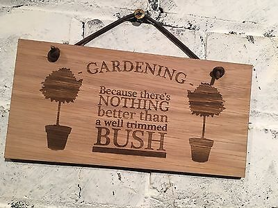 """GARDENING sign """"Because there's nothing better than a well trimmed bush"""" (#94)"""