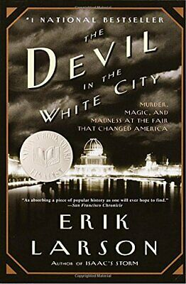 The Devil in the White City: Murder, Magic, and Madness at th... by Larson, Erik