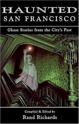 Haunted San Francisco : Ghost Stories from the City's Past by Rand Richards