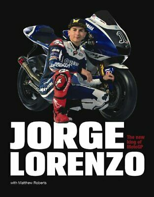 Jorge Lorenzo: The new king of MotoGP by Matthew Roberts Hardback Book The Cheap