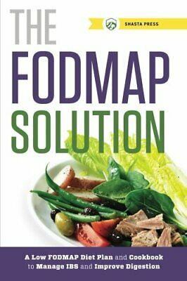 The FODMAP Solution: A Low FODMAP Diet Plan and Cookbook to M... by Shasta Press