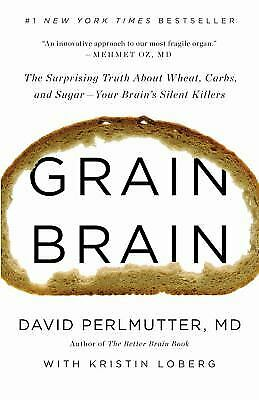 Grain Brain: The Surprising Truth about Wheat, Carbs,  and Sugar--Your...