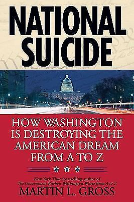 National Suicide : How Washington Is Destroying the American Dream from A to Z