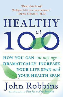 Healthy At 100 : The Scientifically Proven Secrets of the World's Healthiest...
