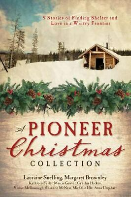 A Pioneer Christmas Collection : 9 Stories of Finding Shelter and Love in a...