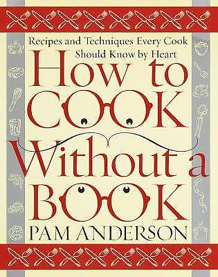 How to Cook Without a Book : Recipes and Techniques Every Cook Should Know by...