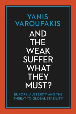 And the Weak Suffer What They Must?: Europe, Austerity a... by Varoufakis, Yanis