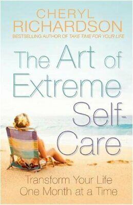 The Art of Extreme Self-Care: Transform Your ... by Richardson, Cheryl Paperback
