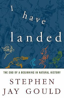 I Have Landed : The End of a Beginning in Natural History by Stephen Jay Gould