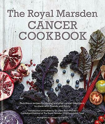Royal Marsden Cancer Cookbook: Nutritious recipes for... by RD, Clare Shaw   PhD