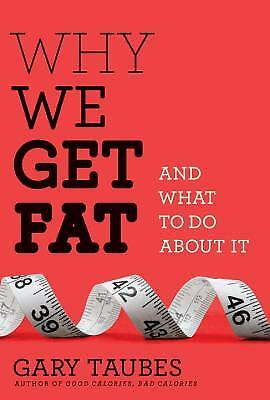 Why We Get Fat : And What to Do about It by Gary Taubes