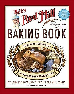 Bob's Red Mill Baking Book : 500 Recipes Featuring Good and Healthy Grains
