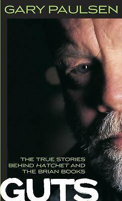 Guts : The True Stories Behind Hatchet and the Brian Books by Gary Paulsen