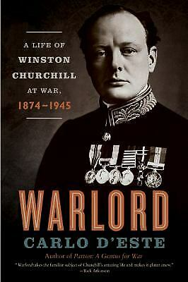 Warlord : A Life of Winston Churchill at War, 1874-1945 by Carlo D'Este